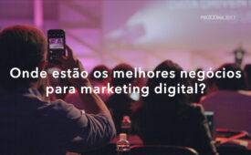 Onde estão os melhores negócios para marketing digital?
