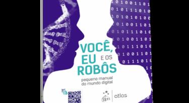"""""""Você, eu e os robôs: pequeno manual do mundo digital"""""""