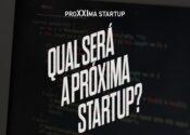 7a Edição do ProXXIma Startup na ar!
