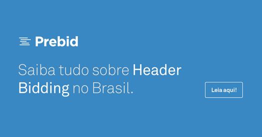Crescimento do Header Bidding no exterior se reflete no Brasil