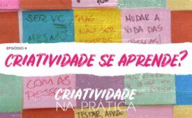 Criatividade na Prática | EP 4: Criatividade se aprende?