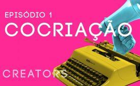 Creators I EP1: Cocriação