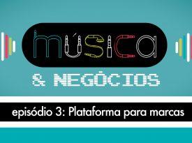 Música & Negócios   EP 3: Plataforma para marcas