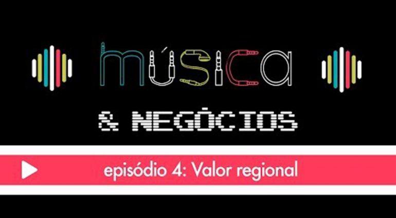 Música & Negócios | EP 4: Valor regional