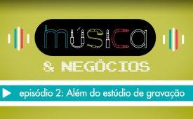 Música & Negócios | EP 2: Além do estúdio de gravação