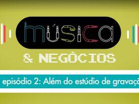 Música & Negócios   EP 2: Além do estúdio de gravação