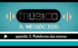 Música & Negócios | EP 3: Plataforma para marcas
