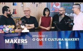 FORMAKERS 2 I EP 1: O que é cultura maker?