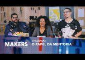 FORMAKERS 2 I EP2: O papel da mentoria