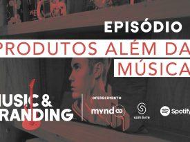 Music & Branding | EP1: Produtos além da música