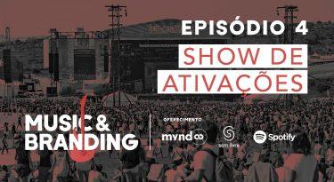Music & Branding | EP 4: Show de ativações