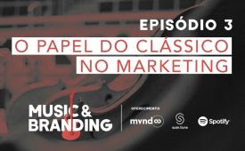 Music & Branding | EP 3: O papel do clássico no marketing