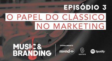 Music & Branding | EP 3: O papel do clássico no marketing
