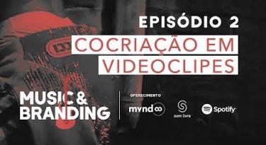 Music & Branding | EP 2: Cocriação em videoclipes