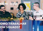 FORMAKERS 2 – EP5: Como trabalhar com SQUADS?