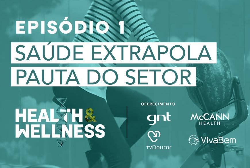 Health & Wellness | EP 1: Saúde extrapola pauta do setor