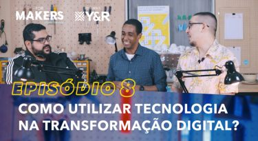 FORMAKERS 2 I EP8: A tecnologia na transformação digital