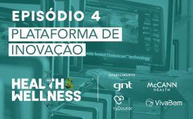 Health & Wellness | EP 4: Plataforma de inovação