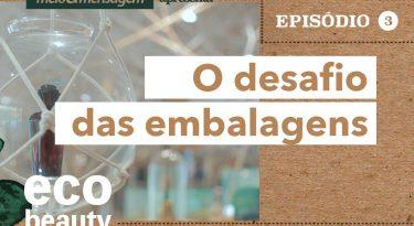 Eco Beauty I EP3: O desafio das embalagens