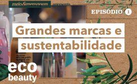 Eco Beauty I EP1: Grandes marcas e sustentabilidade