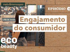 Eco Beauty I EP4: Engajamento do consumidor