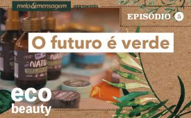 Eco Beauty I EP5: O futuro é verde