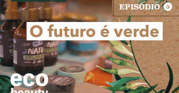 Eco Beauty I EP5: O futuro é verde