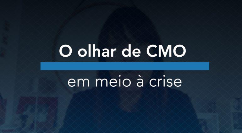 O olhar do CMO em meio à crise