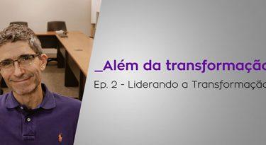 Liderando a Transformação – Episódio 2