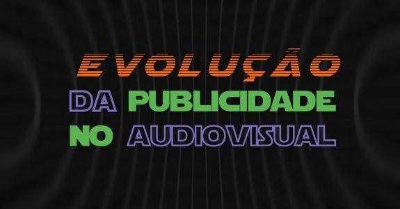 Evolução da publicidade no audiovisual