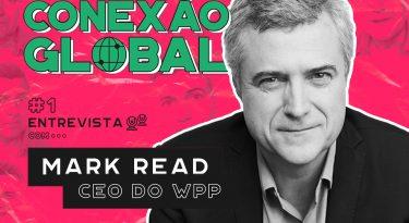 Conexão Global | EP1: Mark Read, CEO do WPP