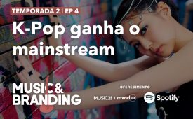 Music & Branding – K-Pop ganha o mainstream