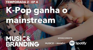 Music & Branding – K-Pop ganha o mainstream