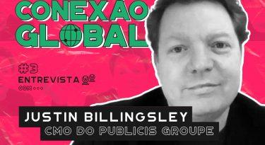 Conexão Global I EP 3: Justin Billingsley, CMO do Publicis Groupe
