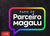 Magalu lança lives para dar visibilidade a lojistas parceiros