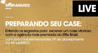 Effie Awards Brasil 2020: Preparando seu case