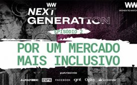 Women To Watch Next Generation | Inclusão no mercado | EP 2