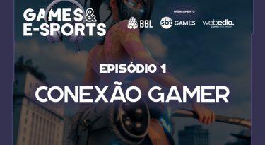 Conexão Gamer | EP 1 | Games & E-Sports