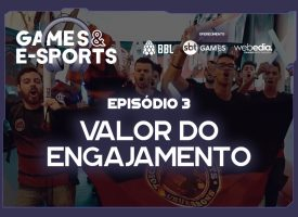 Valor do engajamento | EP 3 | Games & E-Sports