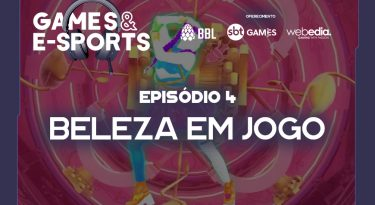 Beleza em jogo | EP 4 | Games & E-Sports