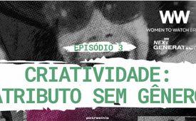 Criatividade: atributo sem gênero | EP 3 | WTW Next Generation