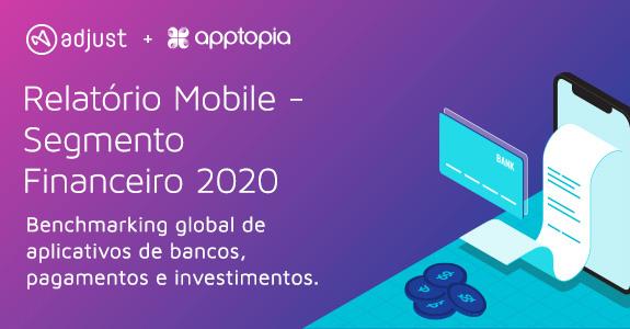 Descubra as tendências mais importantes no setor financeiro mobile com o relatório mais recente da Adjust.