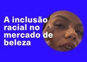 A inclusão racial no mercado de beleza