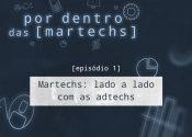 EP1: Martechs: lado a lado com as adtechs
