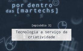 EP 3: Tecnologia a serviço da criatividade