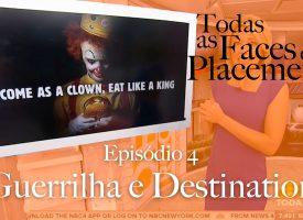 Todas as Faces do Placement I EP4: Guerrilha e Destination
