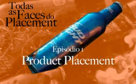 Todas as Faces do Placement I EP1: Product Placement