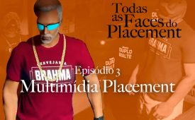 Todas as Faces do Placement I Multimídia Placement