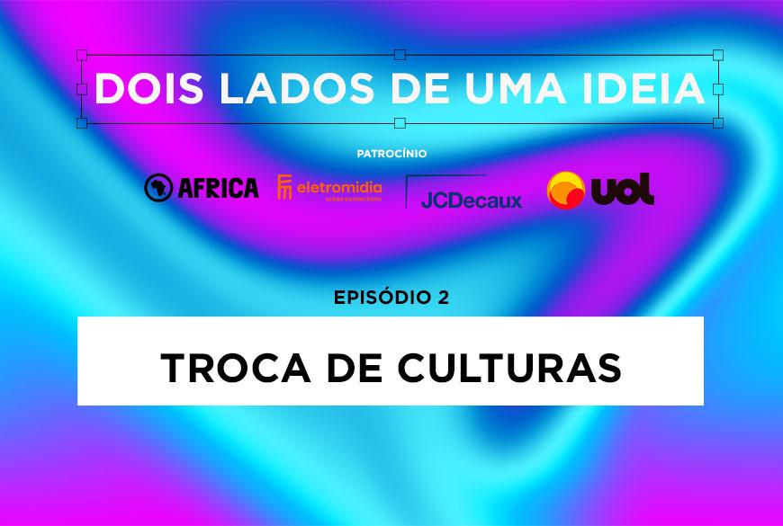 Dois lados de uma ideia – EP2: Troca de culturas