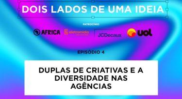 Dois lados de uma ideia – EP 4: Duplas de criativas e a diversidade nas agências